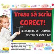 Vreau sa scriu corect! Exercitii cu ortograme pentru clasele II-IV - Diana Rotaru