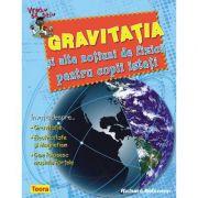 Vreau sa stiu, Gravitatia si alte notiuni de fizica pentru copii isteti de Richard Robinson (6844)