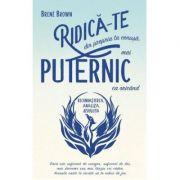 RIDICA-TE din propria ta cenusa, mai PUTERNIC ca oricand. Recunoasterea, Analiza, Revolutia - Brené Brown