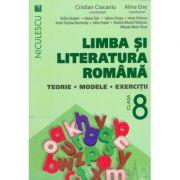 Limba si literatura romana clasa a VIII-a. Teorie modele si exercitii ( Cristian Ciocaniu -Alina Ene )