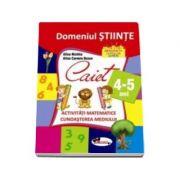 Domeniul stiinte, caiet activitati matematice si cunoasterea mediului, 4-5 ani - Alice Nichita