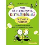 Cum sa-ti faci viata extraordinara in scoala primara - Munro Leaf