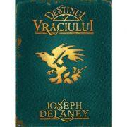 Destinul vraciului. Cronicile Wardstone, volumul 8 - Joseph Delaney