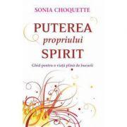 Puterea propriului spirit. Ghid pentru o viata plina de bucurii (Sonia CHOQUETTE)