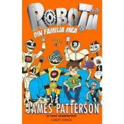 Roboţii din familia mea - Vol. 1 (James Patterson)