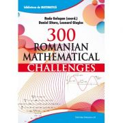300 Romanian Mathematical Challenges