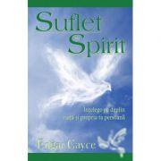 Suflet si Spirit. Intelege pe deplin viata si propria ta persoana (Edgar Cayce)