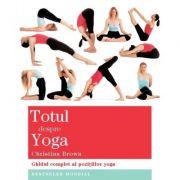 Totul despre yoga. Ghidul complet al pozitiilor yoga - Christina Brown