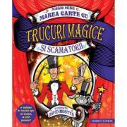 Marea carte cu trucuri magice si scamatorii (Ilustratii de David Mostyn)
