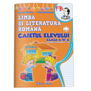 LIMBA SI LITERATURA ROMANA - CAIETUL ELEVULUI - clasa a III-a ( sem I + sem II)