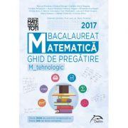 Bacalaureat 2017 - Matematica - Ghid de pregatire M_tehnologic