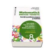 Matematica pentru clasa a VIII-a. Breviar teoretic cu exercitii si probleme propuse si rezolvate. Teste initiale