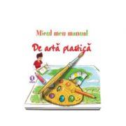 Micul meu manual de arta plastica - Invata sa desenezi distrandu-te!