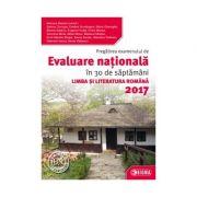 Pregatirea examenului de Evaluare Nationala la Limba si literatura romana in 30 de saptamani 2017