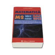 Bacalaureat 2016. Matematica M2, subiecte rezolvate ( Ion Bucur Popescu ) - Ed. Carminis