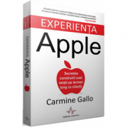 EXPERIENTA APPLE, Secretele construirii unei relatii pe termen lung cu clientii - Carmine Gallo