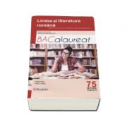Limba si literatura romana. Ghid complet pentru Bacalaureat 2017 - 75 de teste complete. Pentru profil real si uman - Ed. Booklet