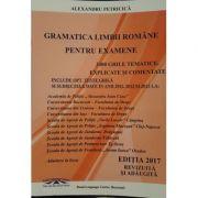 Gramatica Limbii Romane pentru Examene, 3400 Grile Explicate si Comentate (Academia de Politie) Editia VII-a revizuita 2017