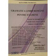 Gramatica Limbii Romane pentru examene (Academia de Politie), notiuni teoretice, grile, exerctii (A. Petricica ) Ed. revizuita 2017