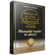PUNETI-VA PE ROATE AFACEREA VISATA - Manualul reusitei in afaceri - Romanus Wolter