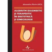 ALGORITM DIAGNOSTIC SI TERAPEUTIC IN OBSTETRICA SI GINECOLOGIE (Alexandru Florin Anca)