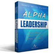 ALPHA LEADERSHIP - Ghid pentru liderii care isi doresc mai mult - Anne Deering, Robert Dilts, Julian Russell