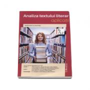 Analiza textului literar. Aplicatii, pentru clasele IX-XII - Peste 100 de fragmente de text ( Bacalaureat )
