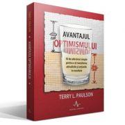 AVANTAJUL OPTIMISMULUI - 50 de adevaruri simple pentru a-ti transforma atitudinile si actiunile in rezultate - Terry L. Paulson