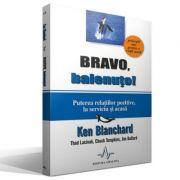 BRAVO, BALENUTO! - Puterea relatiilor pozitive, la serviciu si acasa. - Ken Blanchard