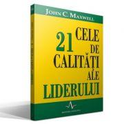 CELE 21 DE CALITATI ALE LIDERULUI - John C. Maxwell
