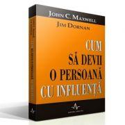 CUM SA DEVII O PERSOANA CU INFLUENTA - John Maxwell, Jim Dornan