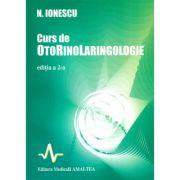Curs de Otorinolaringologie. Editia a 2-a - N. Ionescu