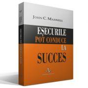 ESECURILE POT CONDUCE LA SUCCES - John C. Maxwell