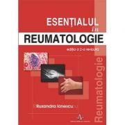 ESENTIALUL IN REUMATOLOGIE EDITIA A 2-A REVIZUITA. (Ruxandra Ionescu)