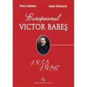 EUROPEANUL VICTOR BABES 1854-1926 (Petre Calistru, Radu Iftimovici)