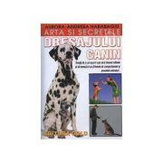Arta si secretele dresajulul canin - Invata de la un expert cum sa-ti dresezi cainele si sa remediezi problemele de comportament si proastele obiceiuri