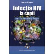 INFECTIA HIV LA COPIL - ED. A II-A REV. SI ADAUGITA (Doina Plesca)
