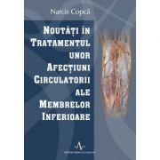 NOUTATI IN TRATAMENTUL UNOR AFECTIUNI CIRCULATORII ALE MEMBRELOR INFERIOARE (Narcis Copca)