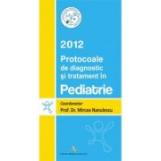 PROTOCOALE DE DIAGNOSTIC SI TRATAMENT IN PEDIATRIE - 2012 (Mircea Nanulescu)
