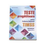 Teste pregatitoare pentru Evaluarea Nationala TIMSS. Matematica clasa a II-a - Alexandra Manea