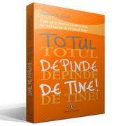 TOTUL DEPINDE DE TINE! - Cum sa-ti dezvolti o atitudine de invingator si sa devii lider - Thomas B. Smith