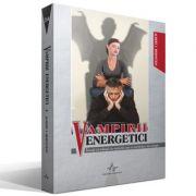 VAMPIRII ENERGETICI - Invata sa traiesti cu semenii care te secatuiesc de energie - Albert J. Bernstein