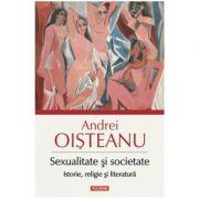 Sexualitate si societate. Istorie, religie si literatura - Andrei Oisteanu