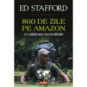 860 de zile pe Amazon - O calatorie incredibila (Ed Stafford)