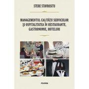 Managementul calitatii serviciilor si ospitalitatea in restaurante, gastronomie, hoteluri - Stere Stavrositu