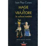 Magie si vrajitorie in cultura romana. Istorie, literatura, mentalitati (Ioan Pop-Curseu)