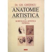 Anatomie artistica, volumul III. Morfologia artistica. Expresia - Gheorghe Ghitescu