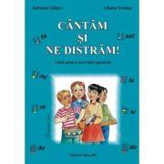 CANTAM SI NE DISTRAM - Ghid pentru activitati optionale (Adriana Caltun, Liliana Cristea)