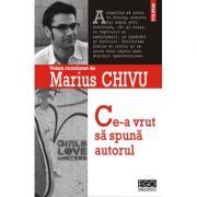 Ce-a vrut sa spuna autorul - Marius Chivu