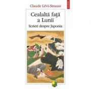 Cealalta fata a Lunii - Scrieri despre Japonia (Claude Levi Strauss)